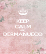 KEEP CALM AND DERMAÑUECO  - Personalised Poster A4 size