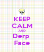 KEEP CALM AND Derp  Face - Personalised Poster A4 size