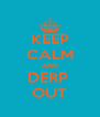 KEEP CALM AND DERP  OUT - Personalised Poster A4 size