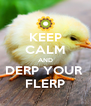 KEEP CALM AND DERP YOUR  FLERP - Personalised Poster A4 size