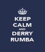 KEEP CALM AND DERRY RUMBA - Personalised Poster A4 size