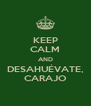 KEEP CALM AND DESAHUÉVATE, CARAJO - Personalised Poster A4 size