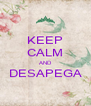 KEEP CALM AND DESAPEGA  - Personalised Poster A4 size