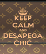KEEP CALM AND DESAPEGA CHIC - Personalised Poster A4 size