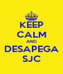 KEEP CALM AND DESAPEGA SJC - Personalised Poster A4 size