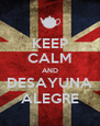 KEEP CALM AND DESAYUNA ALEGRE - Personalised Poster A4 size