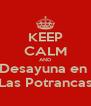 KEEP CALM AND Desayuna en  Las Potrancas - Personalised Poster A4 size