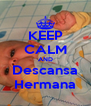 KEEP CALM AND Descansa Hermana - Personalised Poster A4 size
