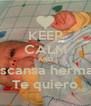 KEEP CALM AND Descansa hermana Te quiero - Personalised Poster A4 size