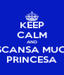 KEEP CALM AND DESCANSA MUCHO PRINCESA - Personalised Poster A4 size