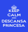 KEEP CALM AND DESCANSA PRINCESA - Personalised Poster A4 size