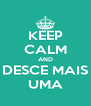 KEEP CALM AND DESCE MAIS UMA - Personalised Poster A4 size