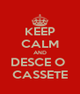 KEEP CALM AND DESCE O  CASSETE - Personalised Poster A4 size
