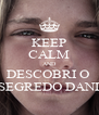 KEEP CALM AND DESCOBRI O  SEGREDO DANI - Personalised Poster A4 size