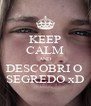 KEEP CALM AND DESCOBRI O  SEGREDO xD - Personalised Poster A4 size