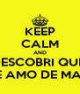 KEEP CALM AND DESCOBRI QUE  TE AMO DE MAIS - Personalised Poster A4 size