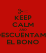 KEEP CALM AND DESCUENTAME EL BONO - Personalised Poster A4 size