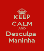 KEEP CALM AND Desculpa  Maninha - Personalised Poster A4 size