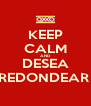 KEEP CALM AND DESEA REDONDEAR  - Personalised Poster A4 size