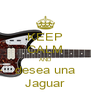 KEEP CALM AND desea una Jaguar - Personalised Poster A4 size