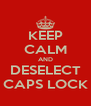 KEEP CALM AND DESELECT CAPS LOCK - Personalised Poster A4 size
