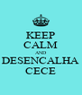 KEEP CALM AND DESENCALHA CECE - Personalised Poster A4 size