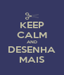 KEEP CALM AND DESENHA MAIS - Personalised Poster A4 size