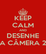 KEEP CALM AND DESENHE A CÂMERA 2 - Personalised Poster A4 size