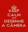 KEEP CALM AND DESENHE A CÂMERA - Personalised Poster A4 size
