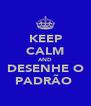 KEEP CALM AND DESENHE O PADRÃO  - Personalised Poster A4 size