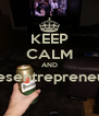 KEEP CALM AND desentrepreneur  - Personalised Poster A4 size