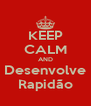 KEEP CALM AND Desenvolve Rapidão - Personalised Poster A4 size