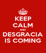 KEEP CALM AND DESGRACIA IS COMING - Personalised Poster A4 size