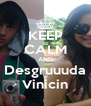 KEEP CALM AND Desgruuuda Vinicin - Personalised Poster A4 size