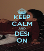 KEEP CALM AND DESI ON - Personalised Poster A4 size