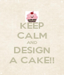 KEEP CALM AND DESIGN A CAKE!! - Personalised Poster A4 size