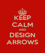 KEEP CALM AND DESIGN ARROWS - Personalised Poster A4 size
