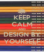 KEEP CALM AND DESIGN BY YOURSELF - Personalised Poster A4 size