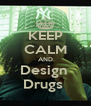 KEEP CALM AND Design  Drugs  - Personalised Poster A4 size