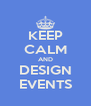 KEEP CALM AND DESIGN EVENTS - Personalised Poster A4 size