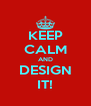 KEEP CALM AND DESIGN IT! - Personalised Poster A4 size