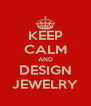 KEEP CALM AND DESIGN JEWELRY - Personalised Poster A4 size