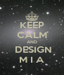KEEP CALM AND  DESIGN M I A - Personalised Poster A4 size