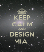 KEEP CALM AND DESIGN MIA  - Personalised Poster A4 size