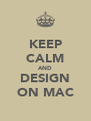 KEEP CALM AND DESIGN ON MAC - Personalised Poster A4 size