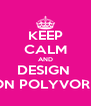 KEEP CALM AND DESIGN  ON POLYVORE - Personalised Poster A4 size