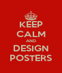 KEEP CALM AND DESIGN POSTERS - Personalised Poster A4 size