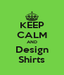 KEEP CALM AND Design Shirts - Personalised Poster A4 size