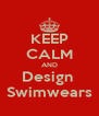 KEEP CALM AND Design  Swimwears - Personalised Poster A4 size