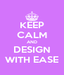 KEEP CALM AND DESIGN WITH EASE - Personalised Poster A4 size